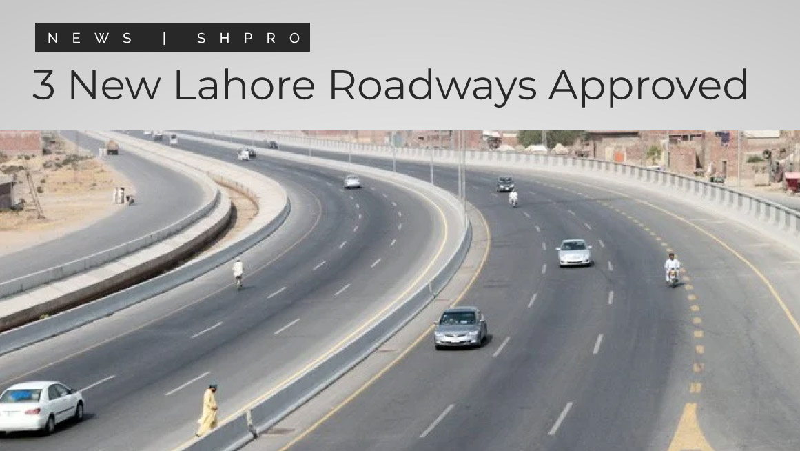 3 New Lahore Roadways Approved