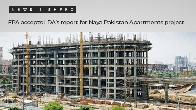 EPA accepts LDA's report for Naya Pakistan Apartments project