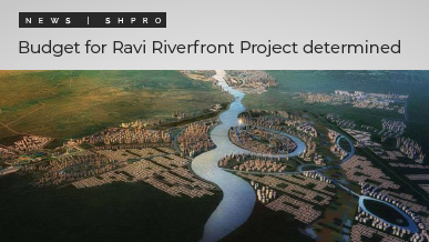 Final budget for Ravi Riverfront Project determined
