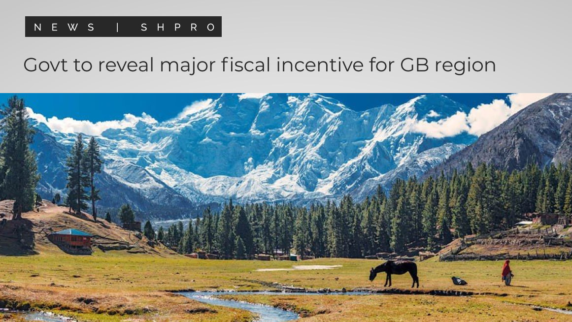 Govt to reveal major fiscal incentive for GB region in near future