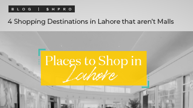 Top 4 shopping destinations in Lahore (that are not malls)