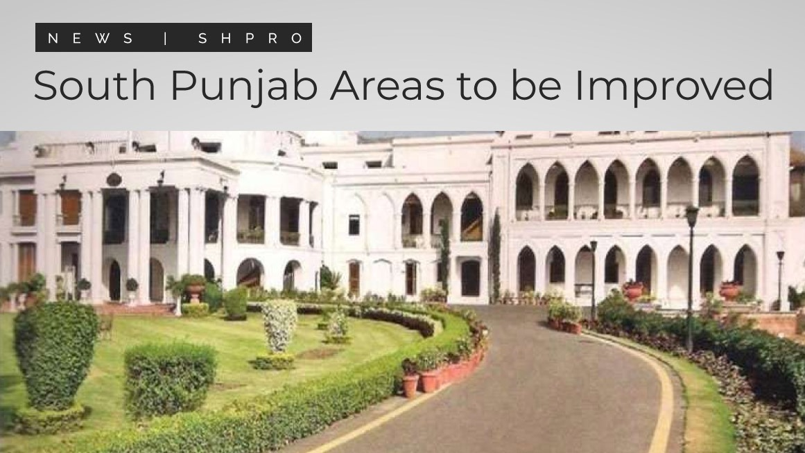 South Punjab areas to be improved with Bahawalpur project